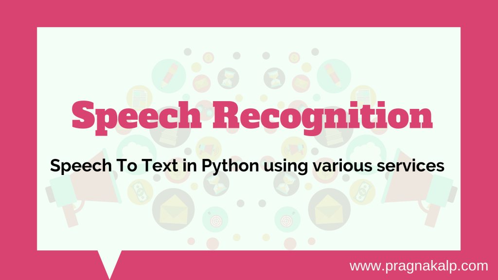 Speech Recognition – Speech to Text in Python using Google API, Wit.AI, IBM, CMUSphinx